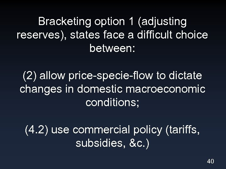 Bracketing option 1 (adjusting reserves), states face a difficult choice between: (2) allow price-specie-flow