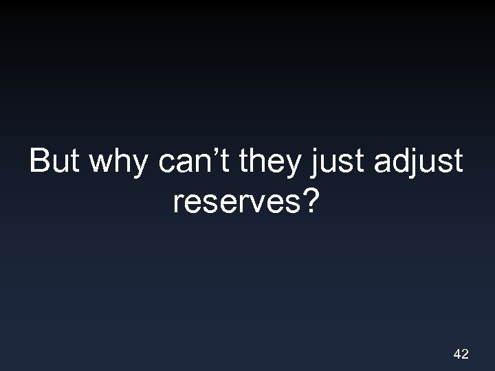 But why can't they just adjust reserves? 42