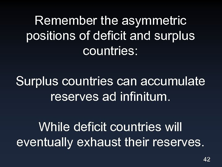 Remember the asymmetric positions of deficit and surplus countries: Surplus countries can accumulate reserves