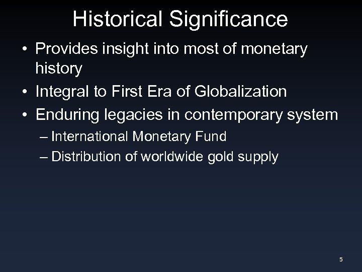 Historical Significance • Provides insight into most of monetary history • Integral to First