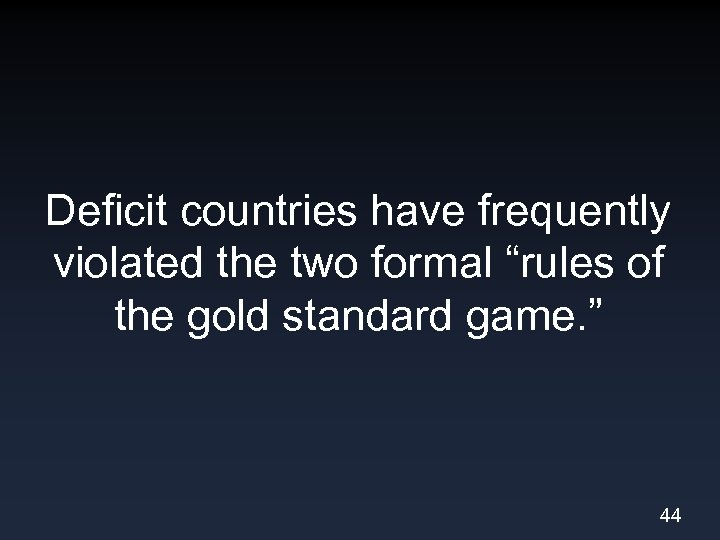 "Deficit countries have frequently violated the two formal ""rules of the gold standard game."