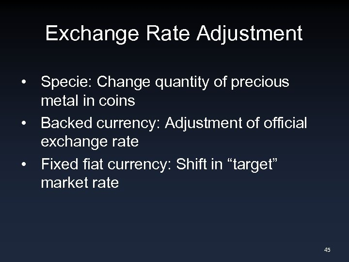 Exchange Rate Adjustment • Specie: Change quantity of precious metal in coins • Backed