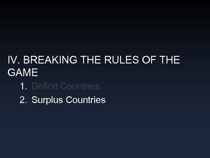 IV. BREAKING THE RULES OF THE GAME 1. Deficit Countries 2. Surplus Countries