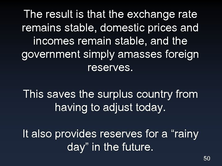 The result is that the exchange rate remains stable, domestic prices and incomes remain