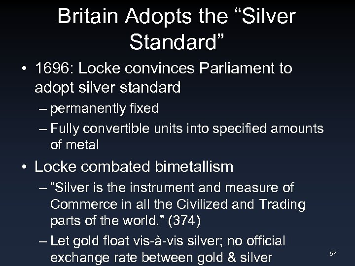 "Britain Adopts the ""Silver Standard"" • 1696: Locke convinces Parliament to adopt silver standard"
