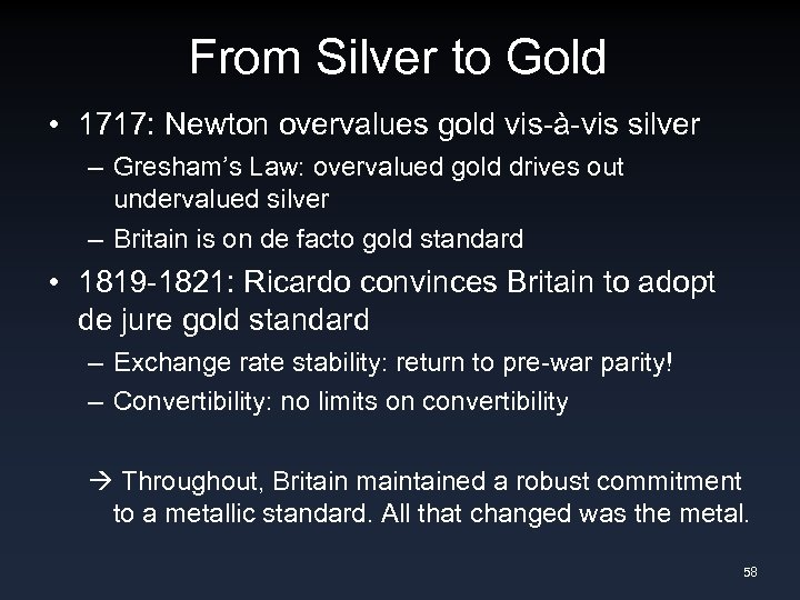 From Silver to Gold • 1717: Newton overvalues gold vis-à-vis silver – Gresham's Law: