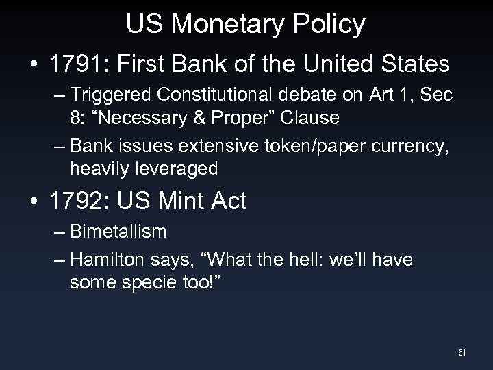 US Monetary Policy • 1791: First Bank of the United States – Triggered Constitutional