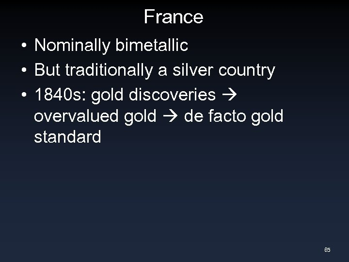 France • Nominally bimetallic • But traditionally a silver country • 1840 s: gold