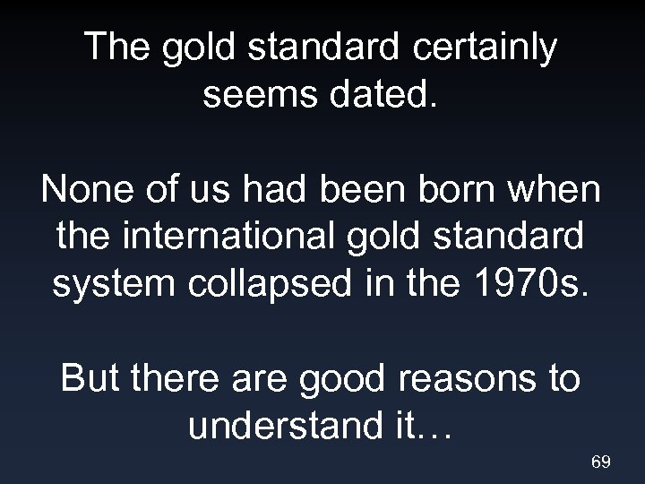 The gold standard certainly seems dated. None of us had been born when the