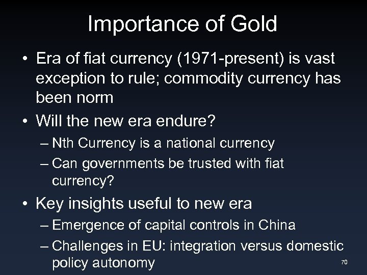 Importance of Gold • Era of fiat currency (1971 -present) is vast exception to