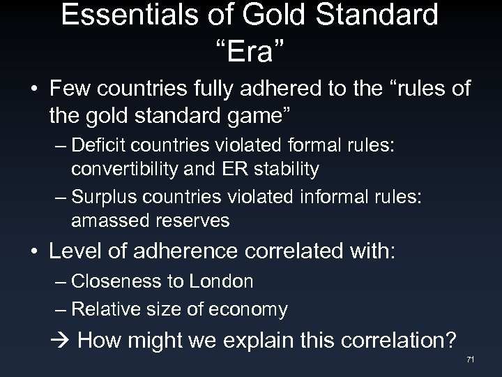 "Essentials of Gold Standard ""Era"" • Few countries fully adhered to the ""rules of"