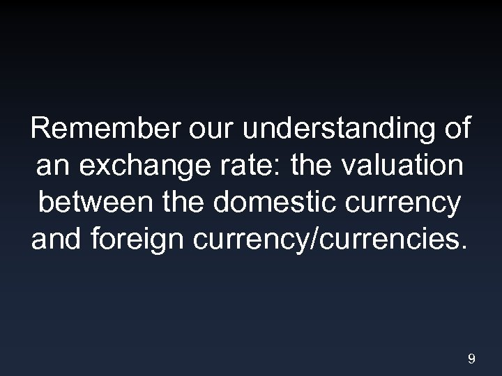 Remember our understanding of an exchange rate: the valuation between the domestic currency and