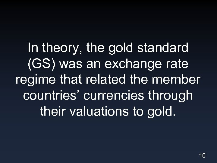In theory, the gold standard (GS) was an exchange rate regime that related the
