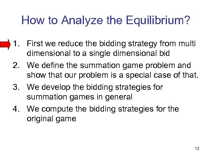 How to Analyze the Equilibrium? 1. First we reduce the bidding strategy from multi