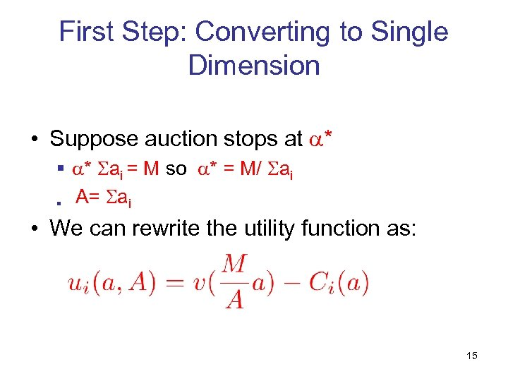 First Step: Converting to Single Dimension • Suppose auction stops at * § *