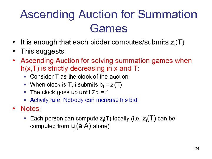Ascending Auction for Summation Games • It is enough that each bidder computes/submits zi(T)