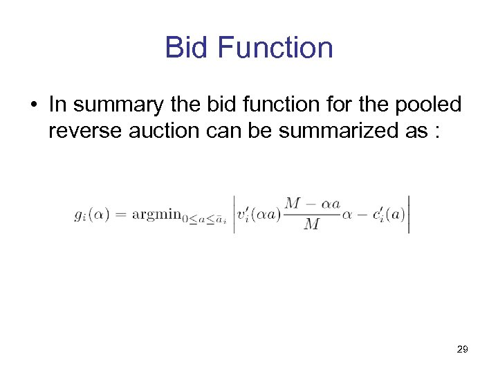 Bid Function • In summary the bid function for the pooled reverse auction can