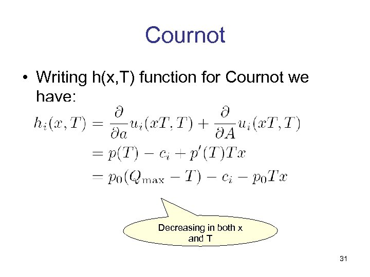 Cournot • Writing h(x, T) function for Cournot we have: Decreasing in both x