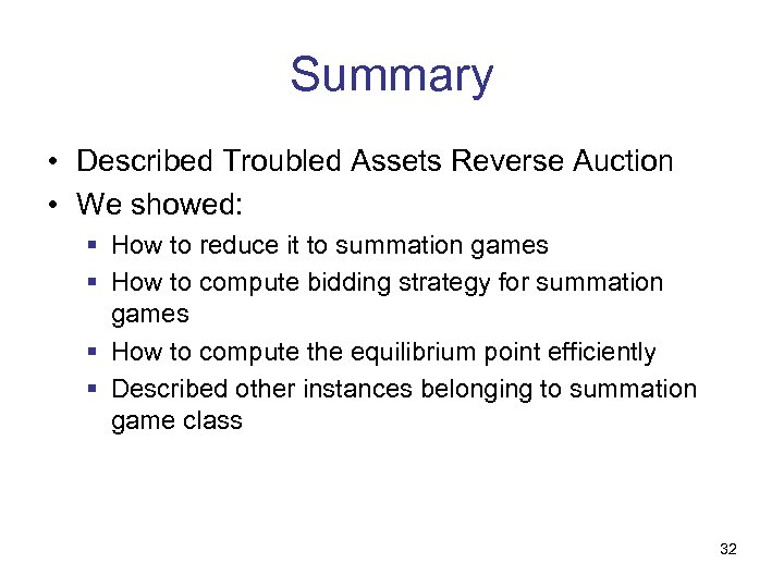 Summary • Described Troubled Assets Reverse Auction • We showed: § How to reduce