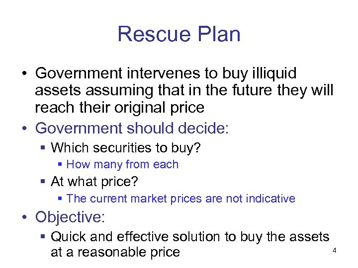 Rescue Plan • Government intervenes to buy illiquid assets assuming that in the future