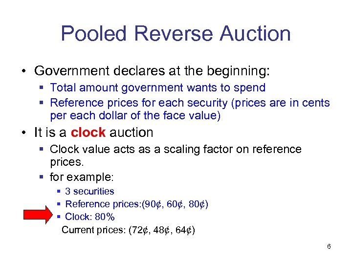 Pooled Reverse Auction • Government declares at the beginning: § Total amount government wants