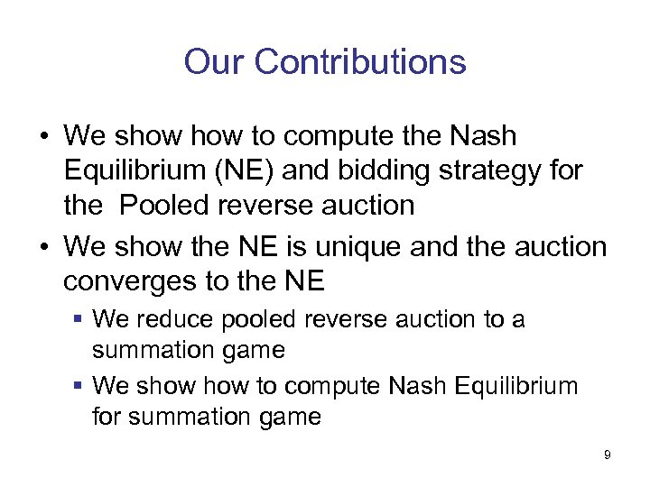 Our Contributions • We show to compute the Nash Equilibrium (NE) and bidding strategy