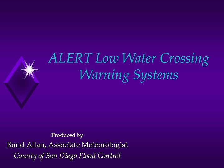 ALERT Low Water Crossing Warning Systems Produced by Rand Allan, Associate Meteorologist County of