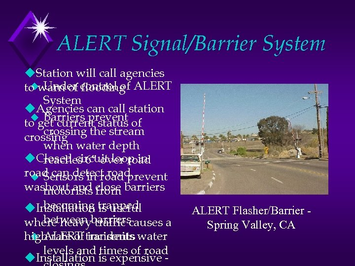 ALERT Signal/Barrier System u. Station will call agencies u Under flooding to warn of