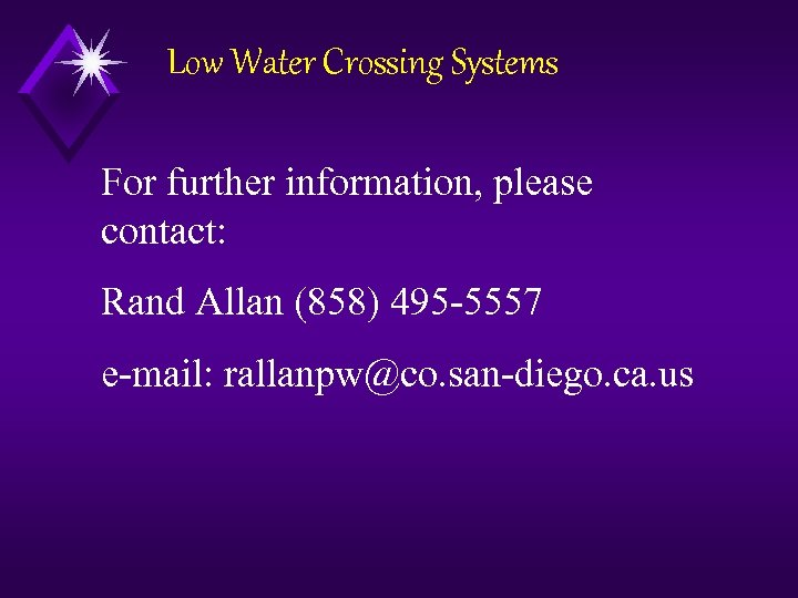 Low Water Crossing Systems For further information, please contact: Rand Allan (858) 495 -5557