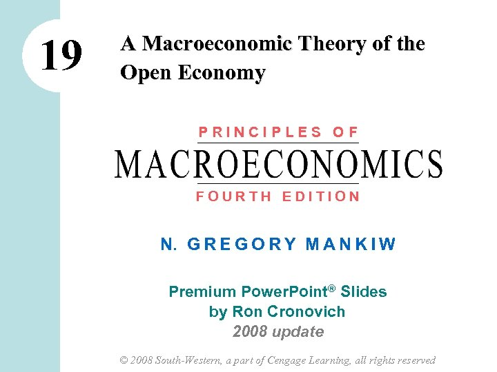 19 A Macroeconomic Theory of the Open Economy PRINCIPLES OF FOURTH EDITION N. G