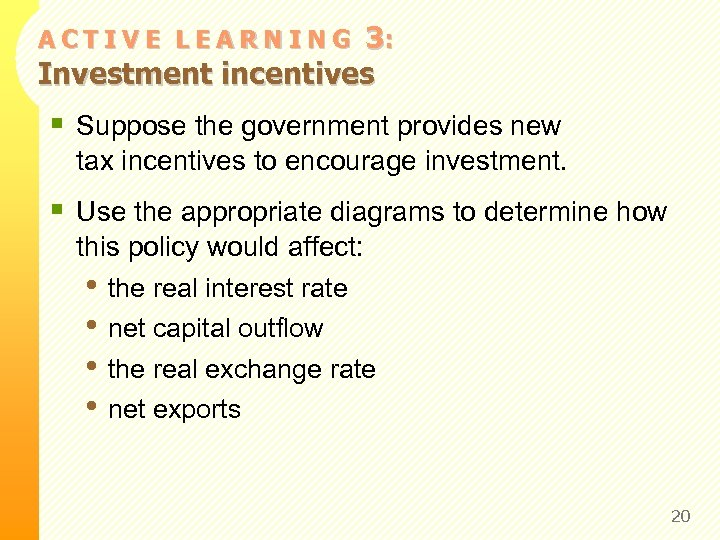 3: Investment incentives ACTIVE LEARNING § Suppose the government provides new tax incentives to