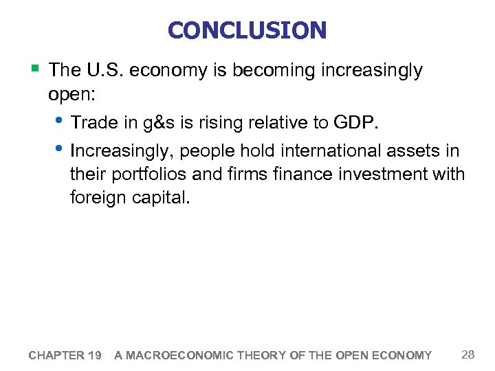 CONCLUSION § The U. S. economy is becoming increasingly open: • Trade in g&s
