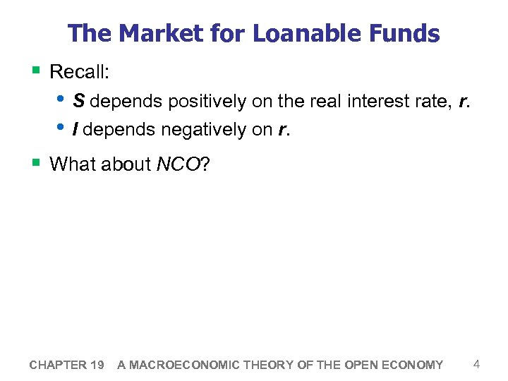The Market for Loanable Funds § Recall: • S depends positively on the real
