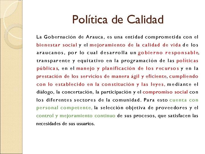 Política de Calidad La Gobernación de Arauca, es una entidad comprometida con el bienestar