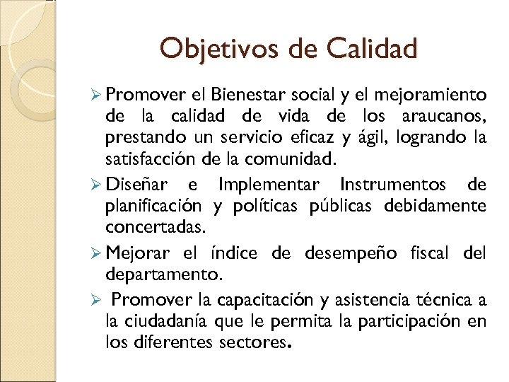 Objetivos de Calidad Ø Promover el Bienestar social y el mejoramiento de la calidad