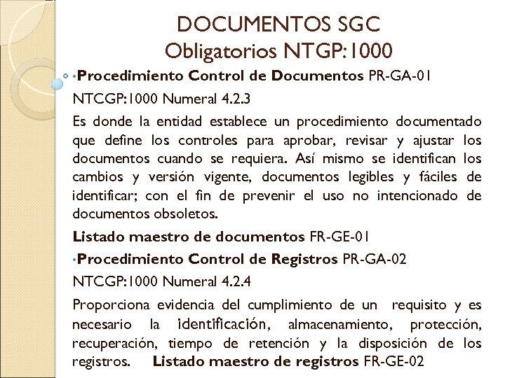 DOCUMENTOS SGC Obligatorios NTGP: 1000 • Procedimiento Control de Documentos PR-GA-01 NTCGP: 1000 Numeral