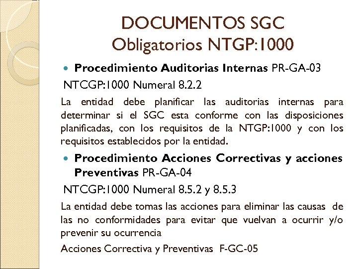 DOCUMENTOS SGC Obligatorios NTGP: 1000 Procedimiento Auditorias Internas PR-GA-03 NTCGP: 1000 Numeral 8. 2.