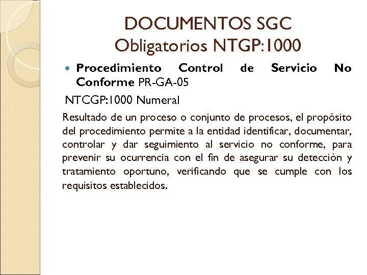 DOCUMENTOS SGC Obligatorios NTGP: 1000 Procedimiento Control Conforme PR-GA-05 NTCGP: 1000 Numeral de Servicio