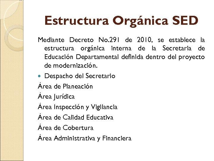 Estructura Orgánica SED Mediante Decreto No. 291 de 2010, se establece la estructura orgánica