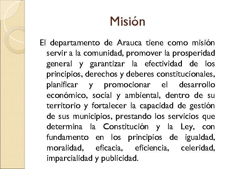 Misión El departamento de Arauca tiene como misión servir a la comunidad, promover la