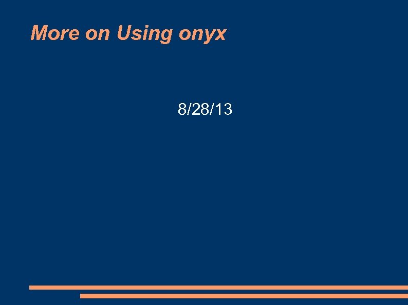 More on Using onyx 8/28/13