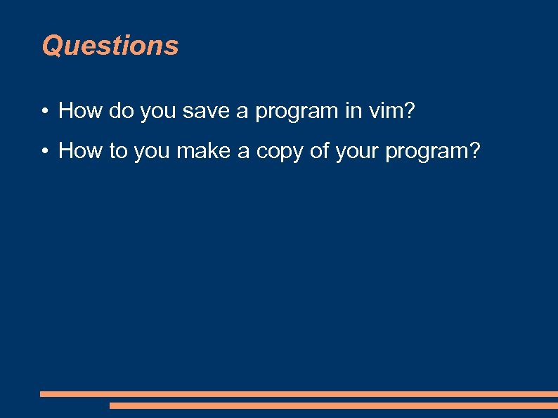 Questions • How do you save a program in vim? • How to you