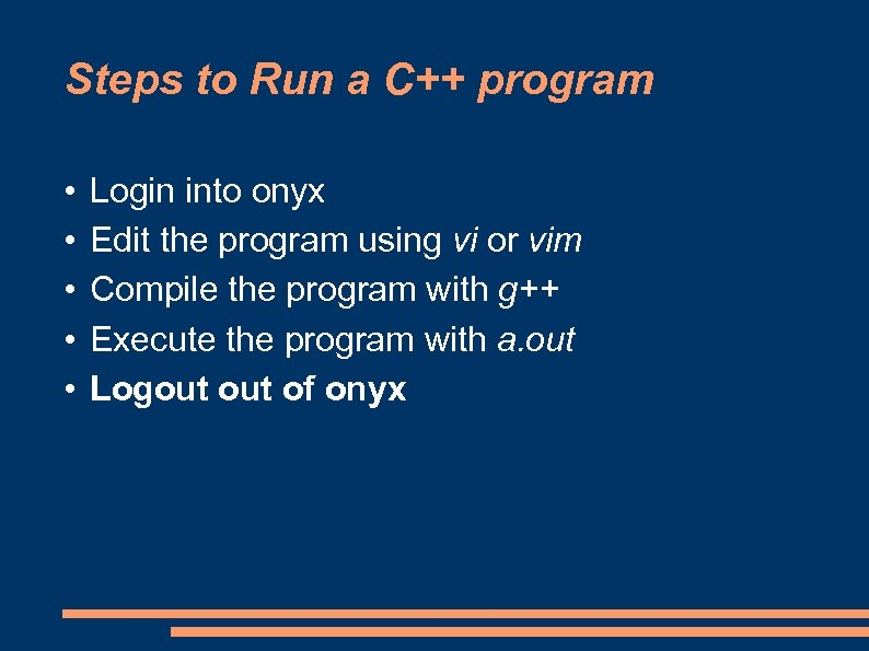 Steps to Run a C++ program • • • Login into onyx Edit the