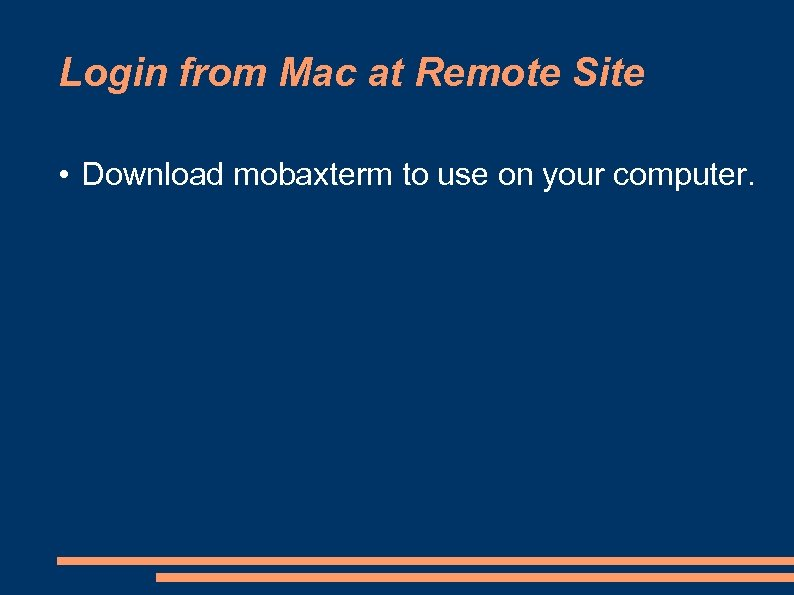 Login from Mac at Remote Site • Download mobaxterm to use on your computer.