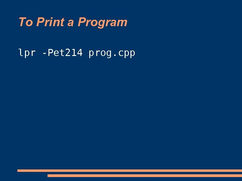 To Print a Program lpr -Pet 214 prog. cpp