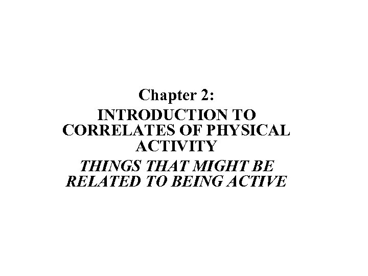 Chapter 2: INTRODUCTION TO CORRELATES OF PHYSICAL ACTIVITY THINGS THAT MIGHT BE RELATED TO