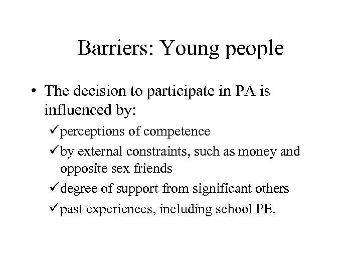 Barriers: Young people • The decision to participate in PA is influenced by: üperceptions