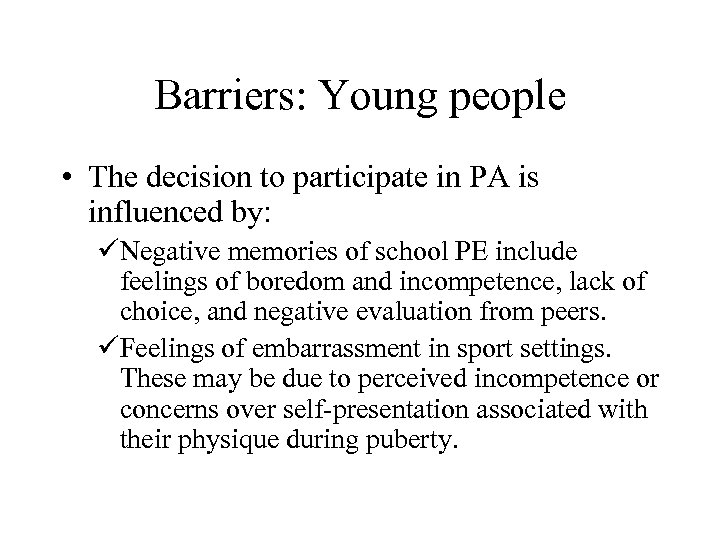 Barriers: Young people • The decision to participate in PA is influenced by: üNegative