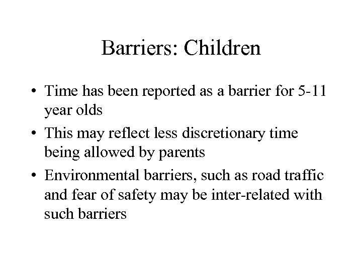 Barriers: Children • Time has been reported as a barrier for 5 -11 year