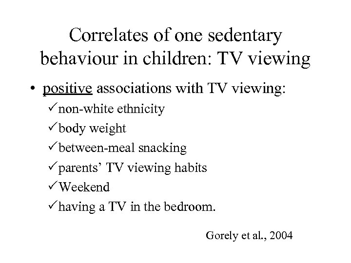 Correlates of one sedentary behaviour in children: TV viewing • positive associations with TV